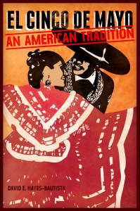 El Cinco De Mayo: An American Tradition by David E. Hayes-Bautista, available in Cravens Library and in e-book edition