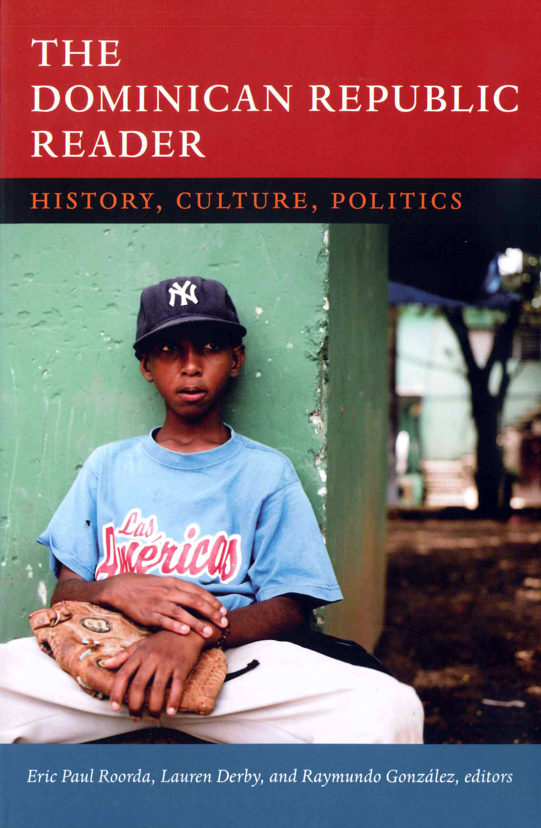 The Dominican Republic Reader: History, Culture, Politics