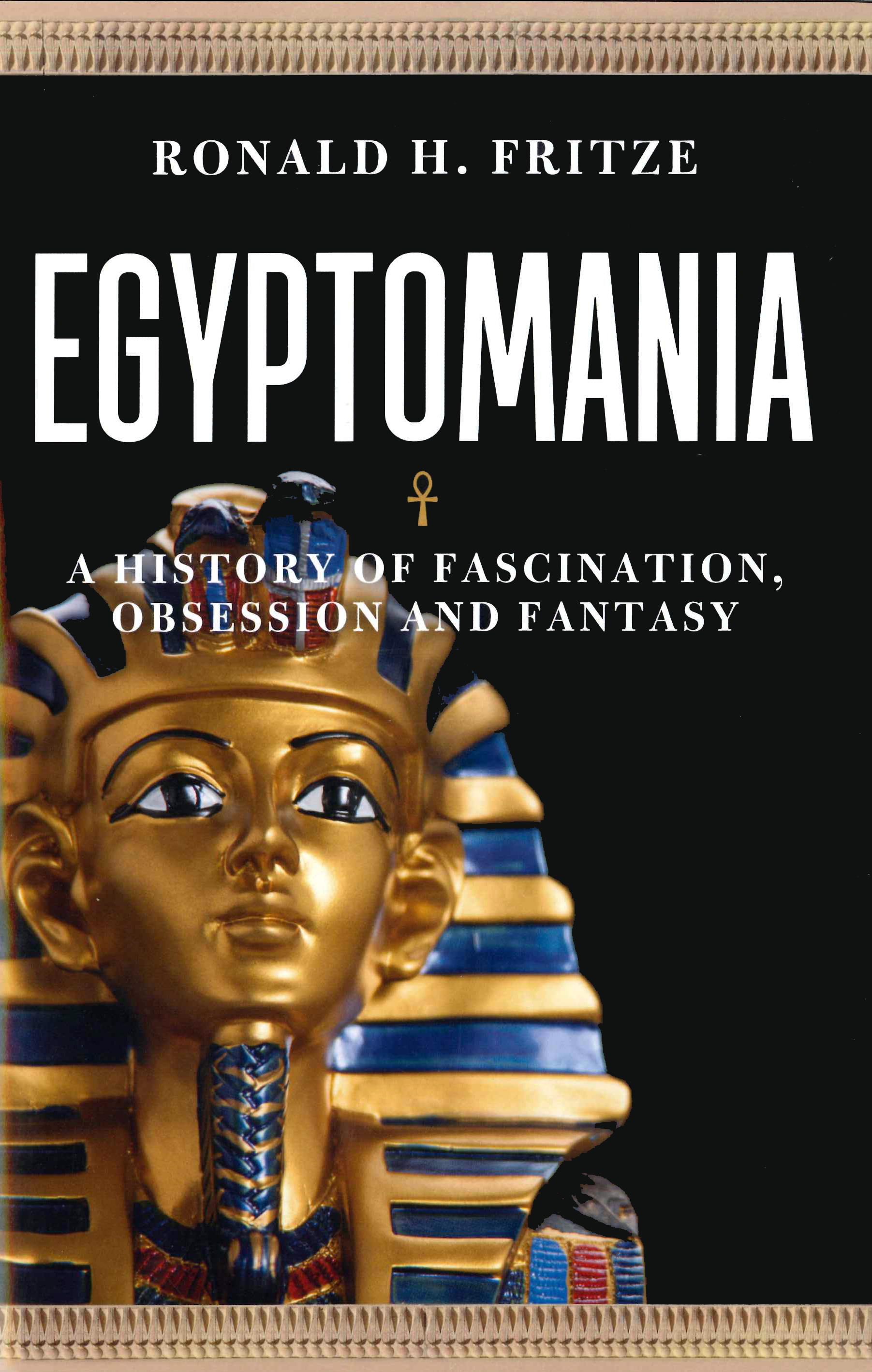 Egyptomania: A History of Fascination, Obsession, and Fantasy