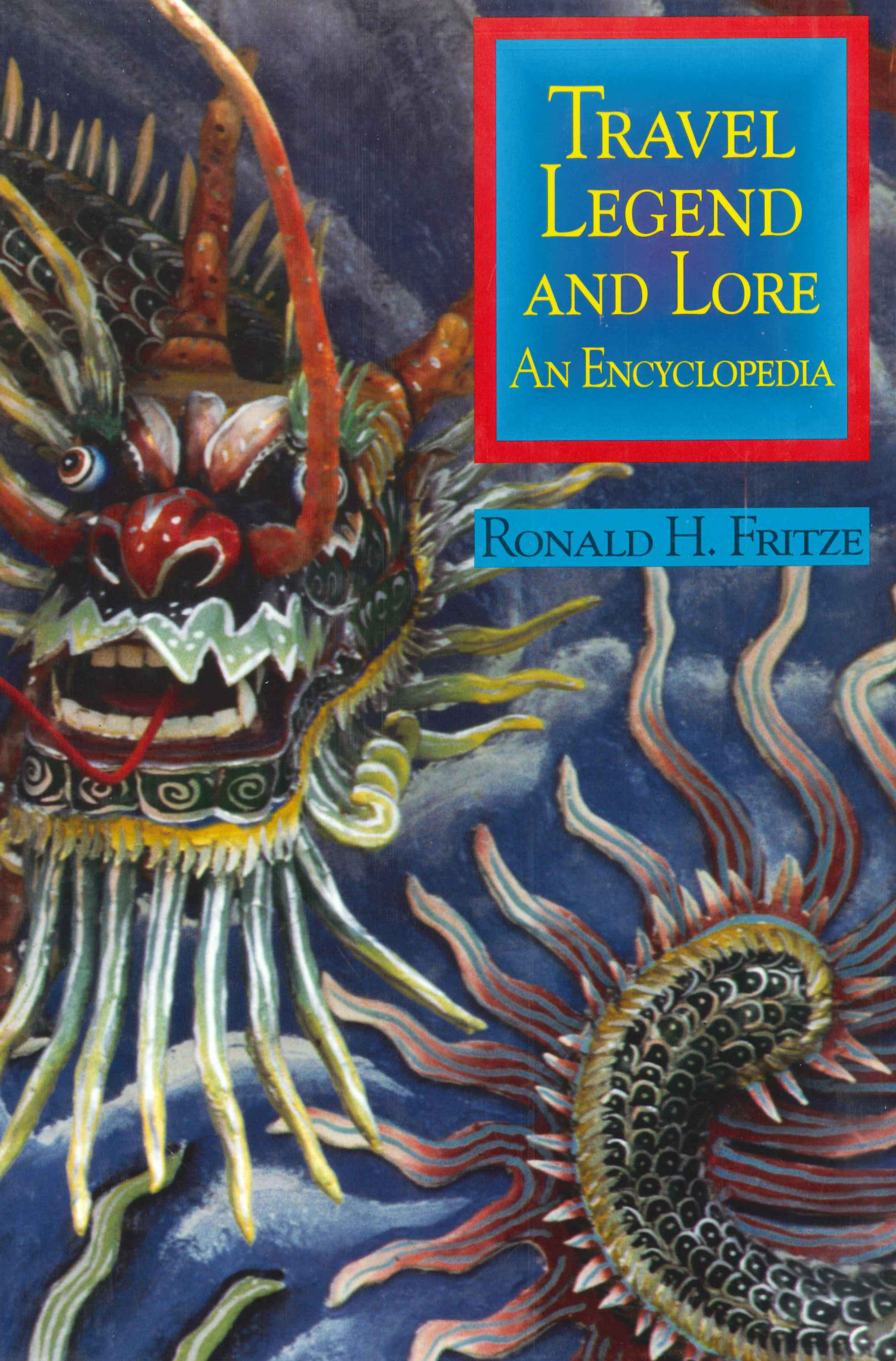 Travel, Legend, and Lore: An Encyclopedia by Ronald Fritze